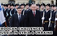 Erdogan challenges Russia in Syria & Ukraine